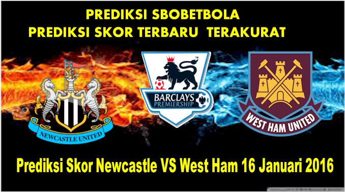 Prediksi Skor Newcastle VS West Ham 16 Januari 2016