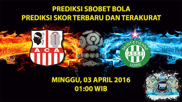 Prediksi Skor Ajaccio VS Saint Etienne 03 April 2016