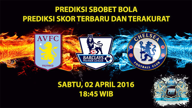 Prediksi Skor Aston Villa VS Chelsea 02 April 2016
