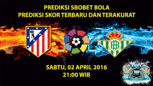 Prediksi Skor Atletico Madrid VS Real Betis 02 April 2016