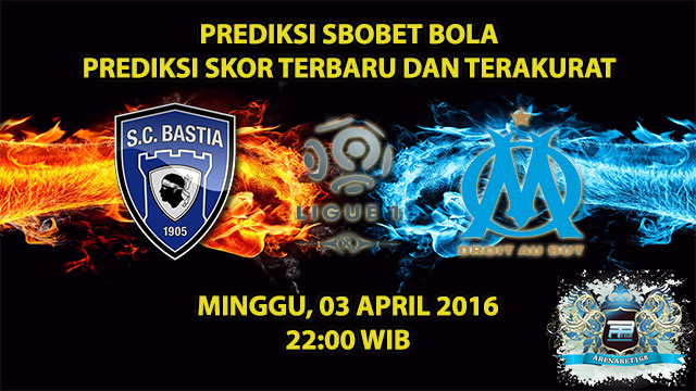 Prediksi Skor Bastia VS Marseille 03 April 2016