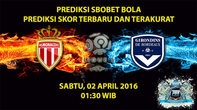 Prediksi Skor Monaco VS Bordeaux 02 April 2016