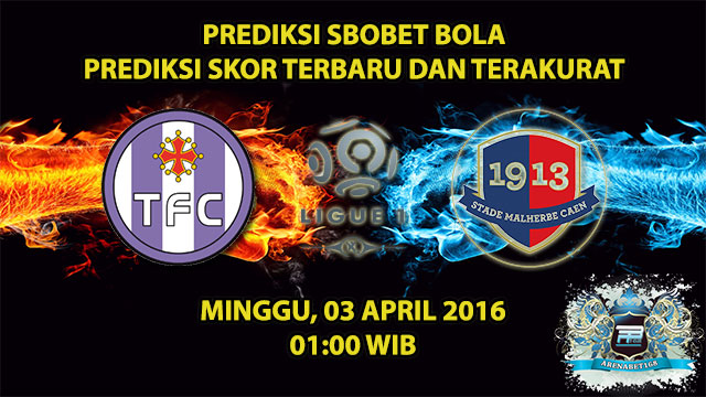 Prediksi Skor Toulouse VS Caen 03 April 2016