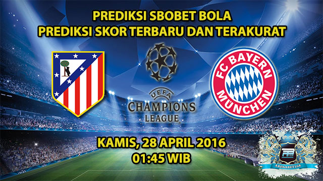 Prediksi Skor Atletico Madrid VS Bayern Munchen 28 April 2016