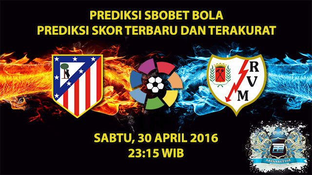 Prediksi Skor Atletico Madrid VS Rayo Vallecano 30 April 2016
