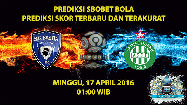 Prediksi Skor Bastia VS Saint Etienne 17 April 2016