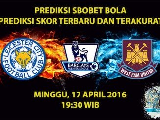 Prediksi Skor Leicester VS West Ham 17 April 2016