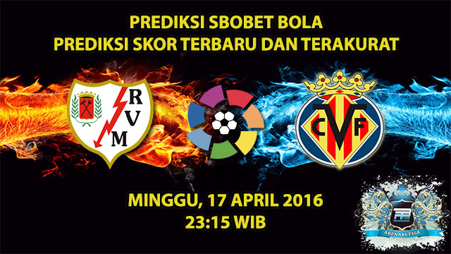 Prediksi Skor Rayo Vallecano VS Villarreal 17 April 2016