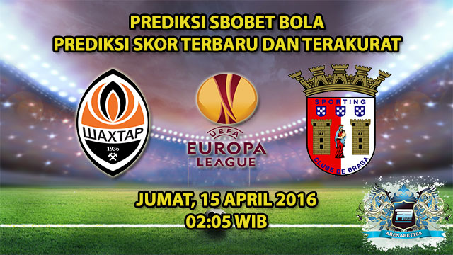 Prediksi Skor Shakhtar Donetsk VS Sporting Braga 15 April 2016