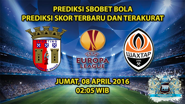 Prediksi Skor Sporting Braga VS Shakhtar Donetsk 08 April 2016
