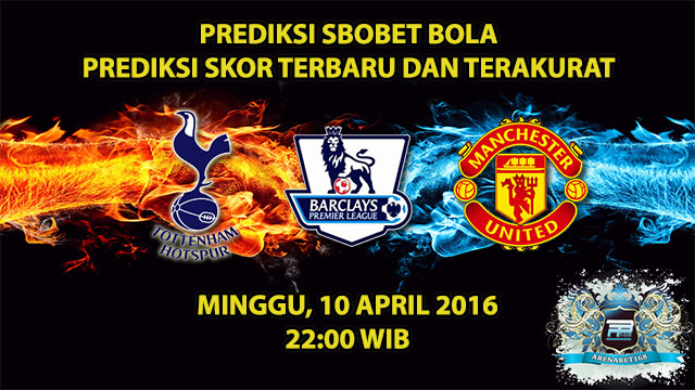 Prediksi Skor Tottenham VS Manchester United 10 April 2016