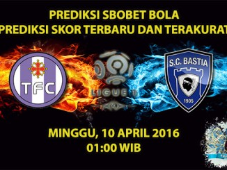 Prediksi Skor Toulouse VS Bastia 10 April 2016