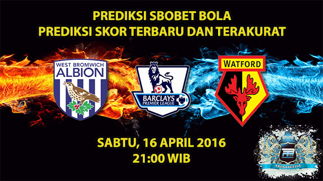 Prediksi Skor West Brom VS Watford 16 April 2016